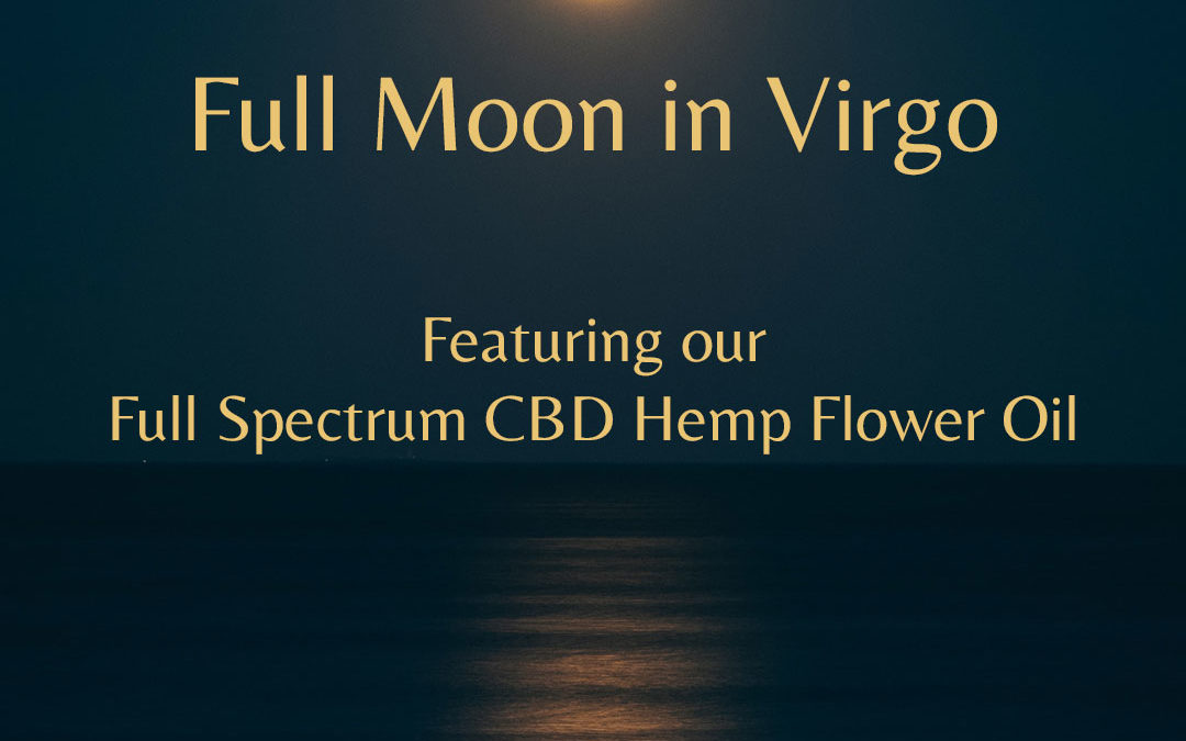 Full Moon in Virgo with Full Spectrum CBD Hemp Flower Oil – March 9, 2020